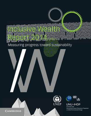 Inclusive Wealth Report 2014: Measuring Progress toward Sustainability (Paperback)