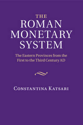 The Roman Monetary System: The Eastern Provinces from the First to the Third Century AD (Paperback)