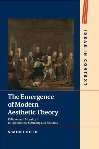 The Emergence of Modern Aesthetic Theory: Religion and Morality in Enlightenment Germany and Scotland - Ideas in Context (Paperback)