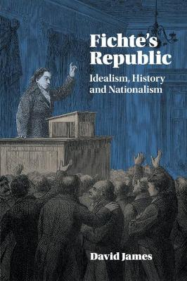 Fichte's Republic: Idealism, History and Nationalism (Paperback)
