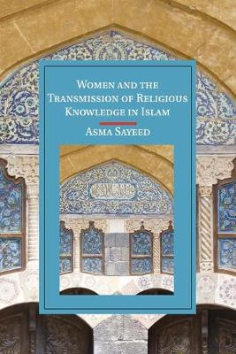 Women and the Transmission of Religious Knowledge in Islam - Cambridge Studies in Islamic Civilization (Paperback)