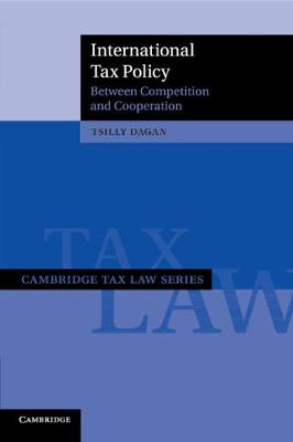 International Tax Policy: Between Competition and Cooperation - Cambridge Tax Law Series (Paperback)