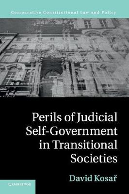 Perils of Judicial Self-Government in Transitional Societies - Comparative Constitutional Law and Policy (Paperback)