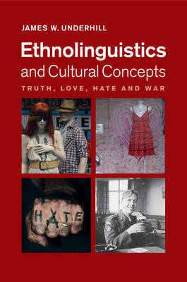 Ethnolinguistics and Cultural Concepts: Truth, Love, Hate and War (Paperback)