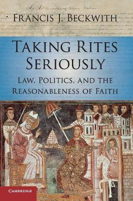 Taking Rites Seriously: Law, Politics, and the Reasonableness of Faith (Paperback)