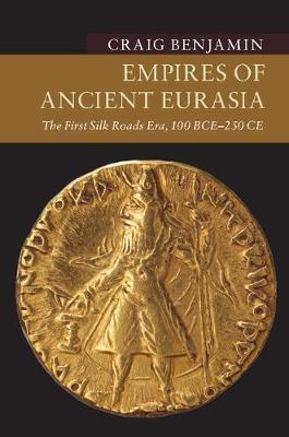 Empires of Ancient Eurasia: The First Silk Roads Era, 100 BCE - 250 CE - New Approaches to Asian History (Paperback)