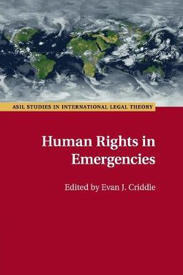 Human Rights in Emergencies - ASIL Studies in International Legal Theory (Paperback)