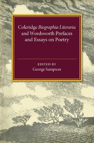 Coleridge Biographia Literaria Chapters I-IV, XIV-XXII, Wordsworth Prefaces and Essays on Poetry 1800-1815 (Paperback)