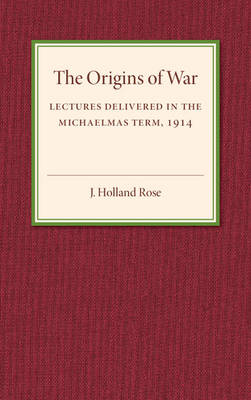 The Origins of the War: Lectures Delivered in the Michaelmas Term, 1914 (Paperback)