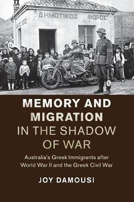 Memory and Migration in the Shadow of War: Australia's Greek Immigrants after World War II and the Greek Civil War - Studies in the Social and Cultural History of Modern Warfare (Paperback)