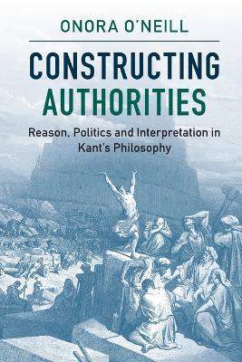 Constructing Authorities: Reason, Politics and Interpretation in Kant's Philosophy (Paperback)