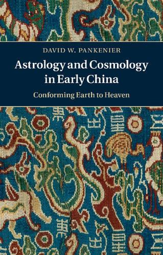 Astrology and Cosmology in Early China: Conforming Earth to Heaven (Paperback)