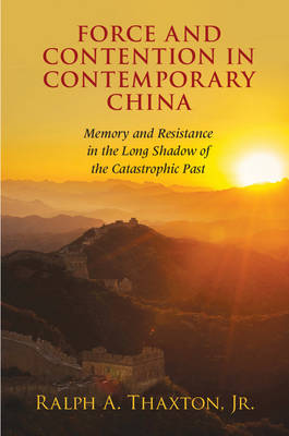 Force and Contention in Contemporary China: Memory and Resistance in the Long Shadow of the Catastrophic Past - Cambridge Studies in Contentious Politics (Paperback)