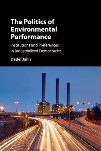 The Politics of Environmental Performance: Institutions and Preferences in Industrialized Democracies (Paperback)