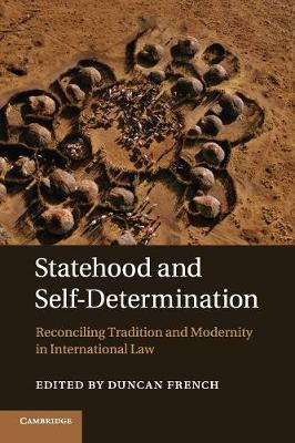 Statehood and Self-Determination: Reconciling Tradition and Modernity in International Law (Paperback)