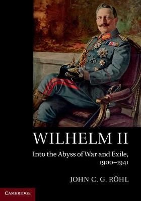 Wilhelm II: Into the Abyss of War and Exile, 1900-1941 (Paperback)