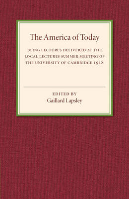 The America of Today: Being Lectures Delivered at the Local Lectures Summer Meeting of the University of Cambridge (Paperback)