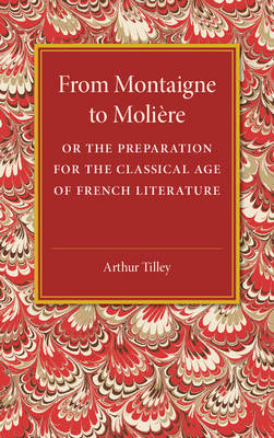From Montaigne to Moliere: Or the Preparation for the Classical Age of French Literature (Paperback)