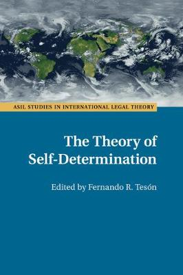 The Theory of Self-Determination - ASIL Studies in International Legal Theory (Paperback)