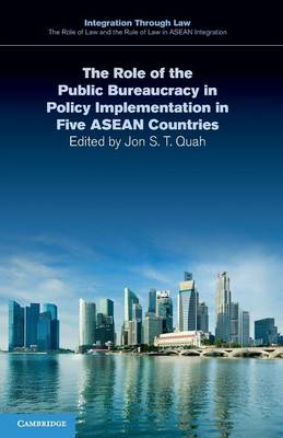 The Role of the Public Bureaucracy in Policy Implementation in Five ASEAN Countries - Integration through Law:The Role of Law and the Rule of Law in ASEAN Integration 9 (Paperback)