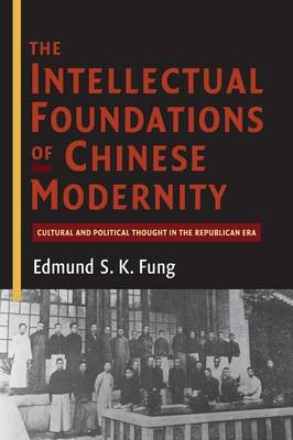 The Intellectual Foundations of Chinese Modernity: Cultural and Political Thought in the Republican Era (Paperback)