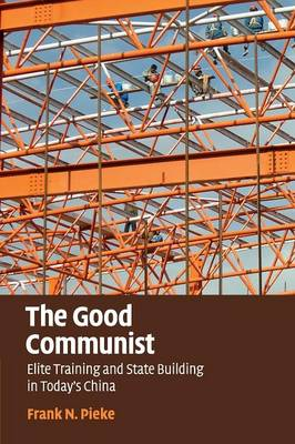 The Good Communist: Elite Training and State Building in Today's China (Paperback)