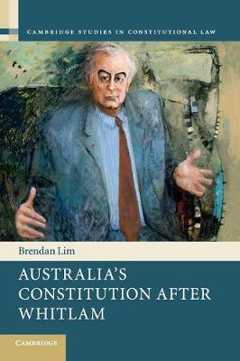 Cambridge Studies in Constitutional Law: Australia's Constitution after Whitlam Series Number 17 (Paperback)