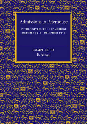 Admissions to Peterhouse: In the University of Cambridge October 1911-December 1930 (Paperback)