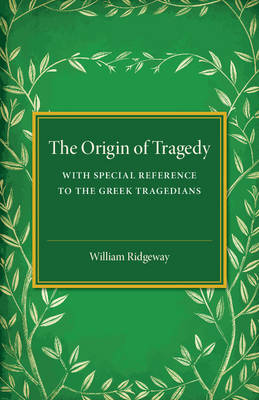 The Origin of Tragedy: With Special Reference to the Greek Tragedians (Paperback)