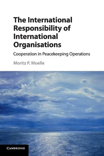 The International Responsibility of International Organisations: Cooperation in Peacekeeping Operations (Paperback)