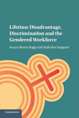 Lifetime Disadvantage, Discrimination and the Gendered Workforce (Paperback)