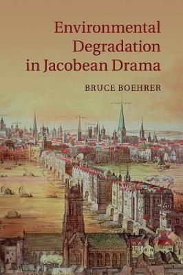 Environmental Degradation in Jacobean Drama (Paperback)