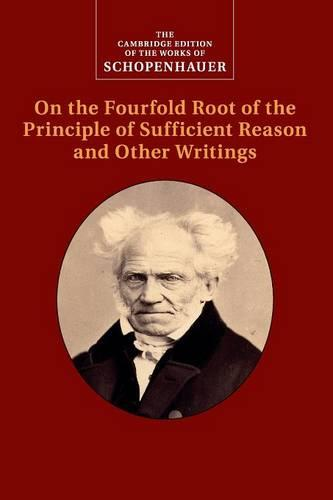 Schopenhauer: On the Fourfold Root of the Principle of Sufficient Reason and Other Writings - The Cambridge Edition of the Works of Schopenhauer (Paperback)