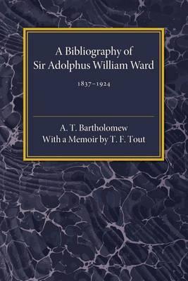 A Bibliography of Sir Adolphus William Ward 1837-1924 (Paperback)