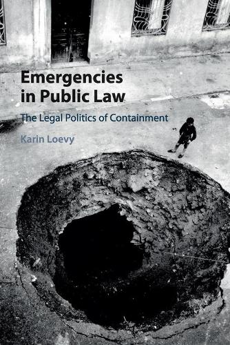 Emergencies in Public Law: The Legal Politics of Containment (Paperback)