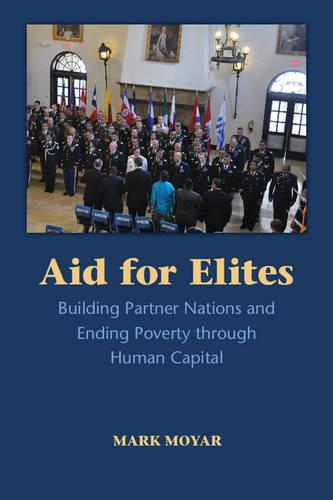 Aid for Elites: Building Partner Nations and Ending Poverty through Human Capital (Paperback)
