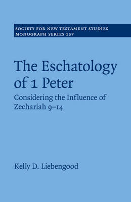 The Eschatology of 1 Peter: Considering the Influence of Zechariah 9-14 - Society for New Testament Studies Monograph Series 157 (Paperback)