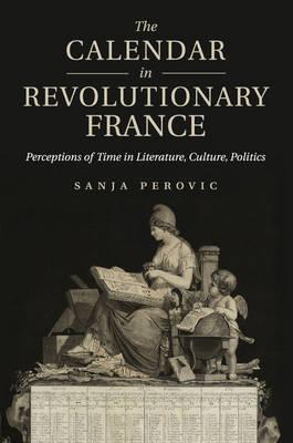 The Calendar in Revolutionary France: Perceptions of Time in Literature, Culture, Politics (Paperback)