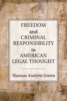 Freedom and Criminal Responsibility in American Legal Thought (Paperback)