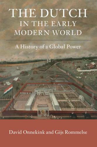 The Dutch in the Early Modern World: A History of a Global Power (Paperback)