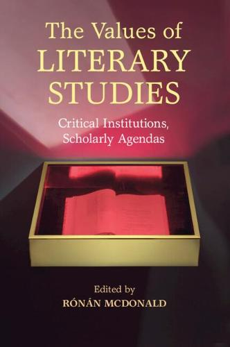 The Values of Literary Studies: Critical Institutions, Scholarly Agendas (Paperback)