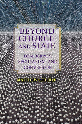 Beyond Church and State: Democracy, Secularism, and Conversion (Paperback)