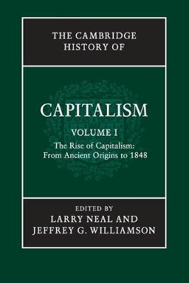 The Cambridge History of Capitalism: Volume 1, The Rise of Capitalism: From Ancient Origins to 1848 (Paperback)