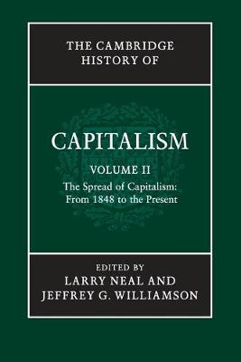The Cambridge History of Capitalism: The Spread of Capitalism: From 1848 to the Present Volume 2 (Paperback)