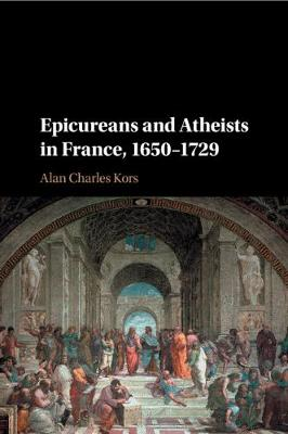 Epicureans and Atheists in France, 1650-1729 (Paperback)