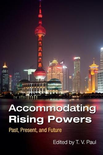 Accommodating Rising Powers: Past, Present, and Future (Paperback)