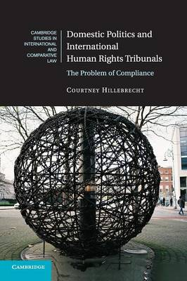 Cambridge Studies in International and Comparative Law: Domestic Politics and International Human Rights Tribunals: The Problem of Compliance Series Number 104 (Paperback)