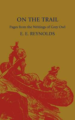 On the Trail: Pages from the Writings of Grey Owl (Paperback)