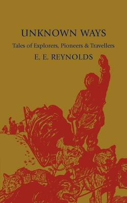 Unknown Ways: More Tales of Explorers, Pioneers and Travellers (Paperback)