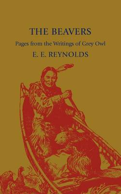 The Beavers: Pages from the Writings of Grey Owl (Paperback)